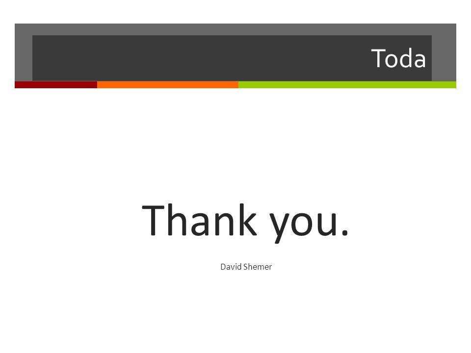 Toda Thank you. David Shemer