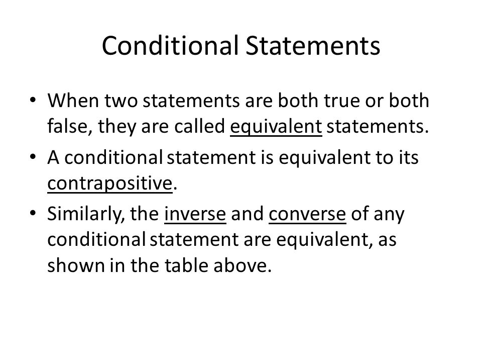 Conditional Statements When two statements are both true or both false, they are called equivalent statements.