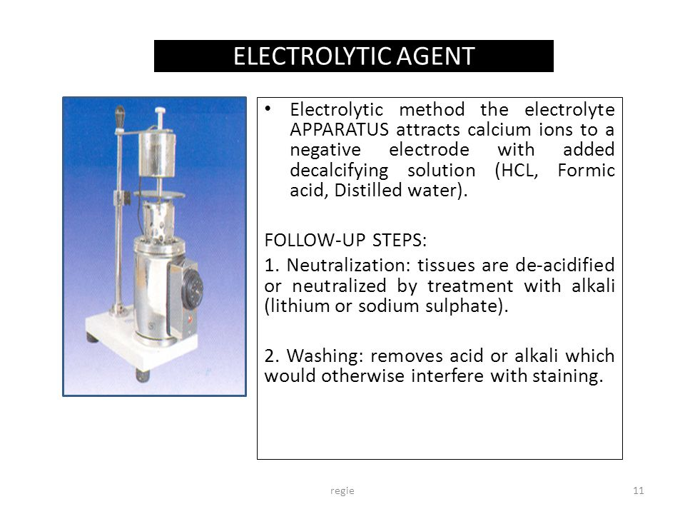 Electrolytic method the electrolyte APPARATUS attracts calcium ions to a negative electrode with added decalcifying solution (HCL, Formic acid, Distilled water).