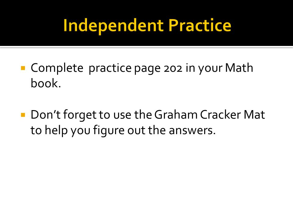  Complete practice page 202 in your Math book.
