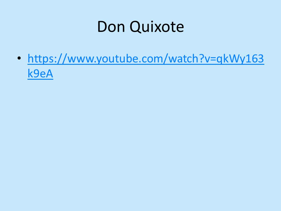 Don Quixote https://www.youtube.com/watch v=qkWy163 k9eA https://www.youtube.com/watch v=qkWy163 k9eA