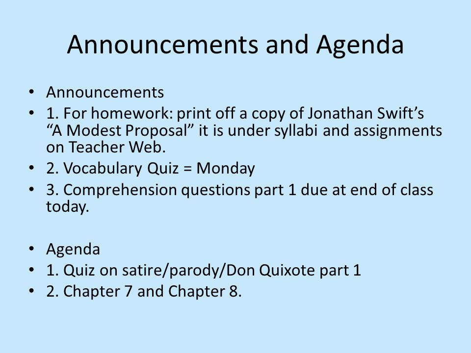 "Announcements 1. For homework: print off a copy of Jonathan Swift's ""A Modest Proposal"" it is under syllabi and assignments on Teacher Web. 2. Vocabul"
