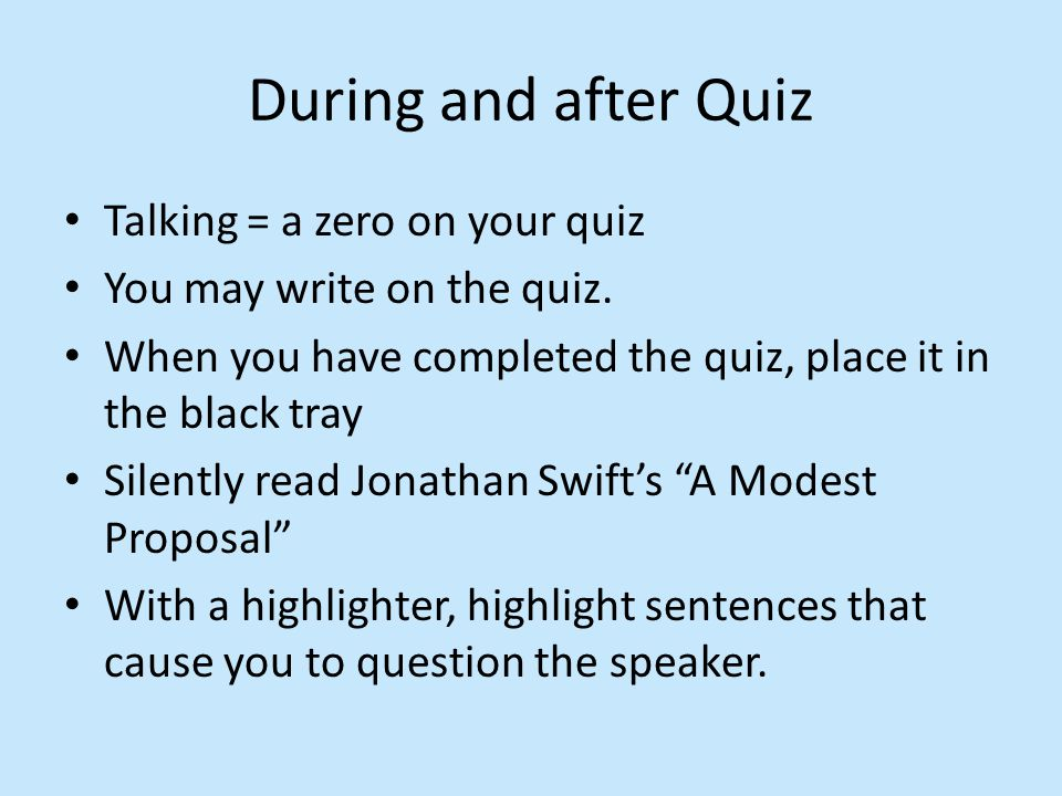 Talking = a zero on your quiz You may write on the quiz. When you have completed the quiz, place it in the black tray Silently read Jonathan Swift's ""