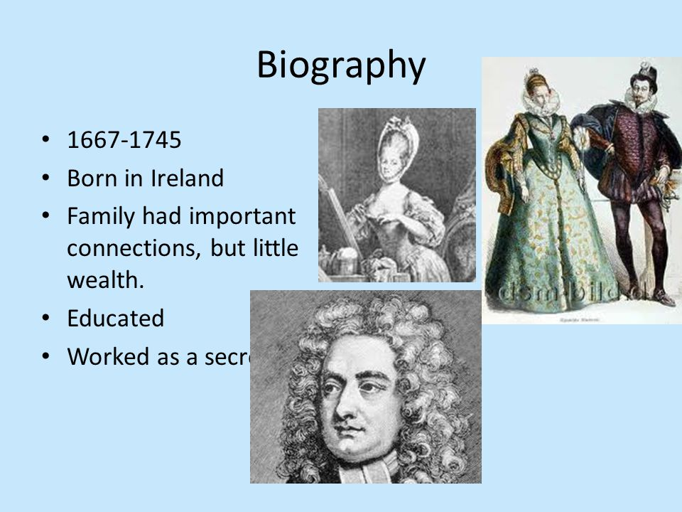 1667-1745 Born in Ireland Family had important connections, but little wealth.
