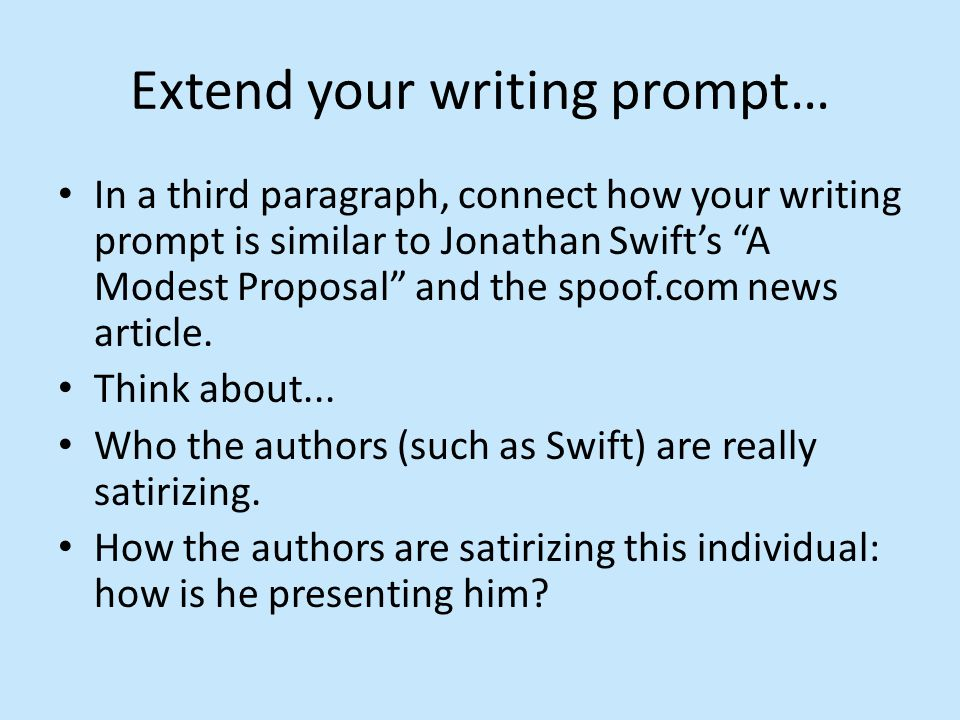 "In a third paragraph, connect how your writing prompt is similar to Jonathan Swift's ""A Modest Proposal"" and the spoof.com news article. Think about.."