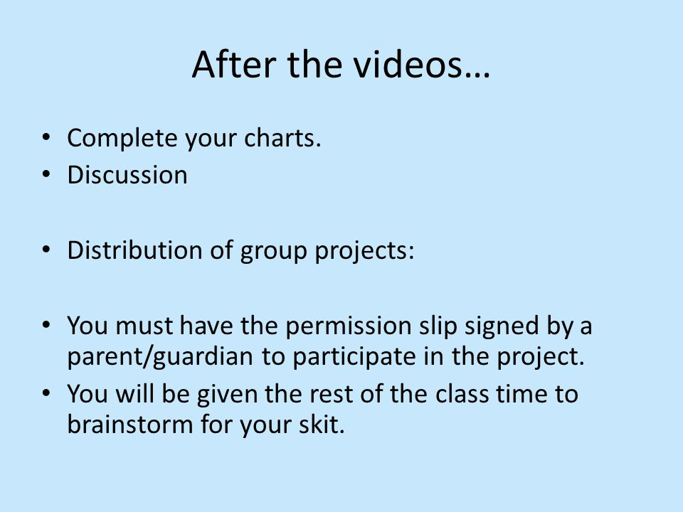 Complete your charts. Discussion Distribution of group projects: You must have the permission slip signed by a parent/guardian to participate in the p