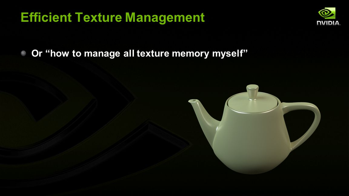 "Efficient Texture Management Or ""how to manage all texture memory myself"""