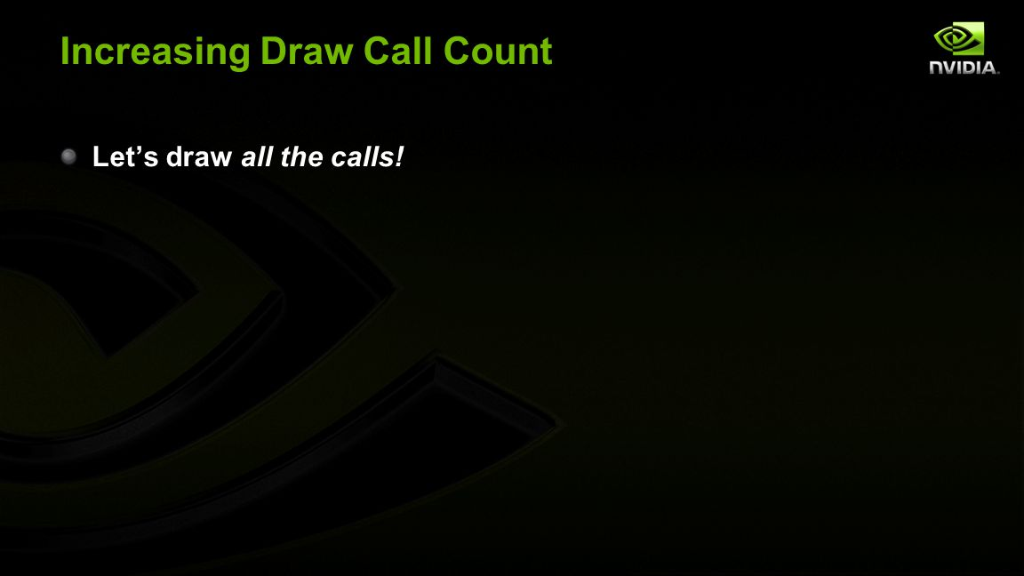Increasing Draw Call Count Let's draw all the calls!