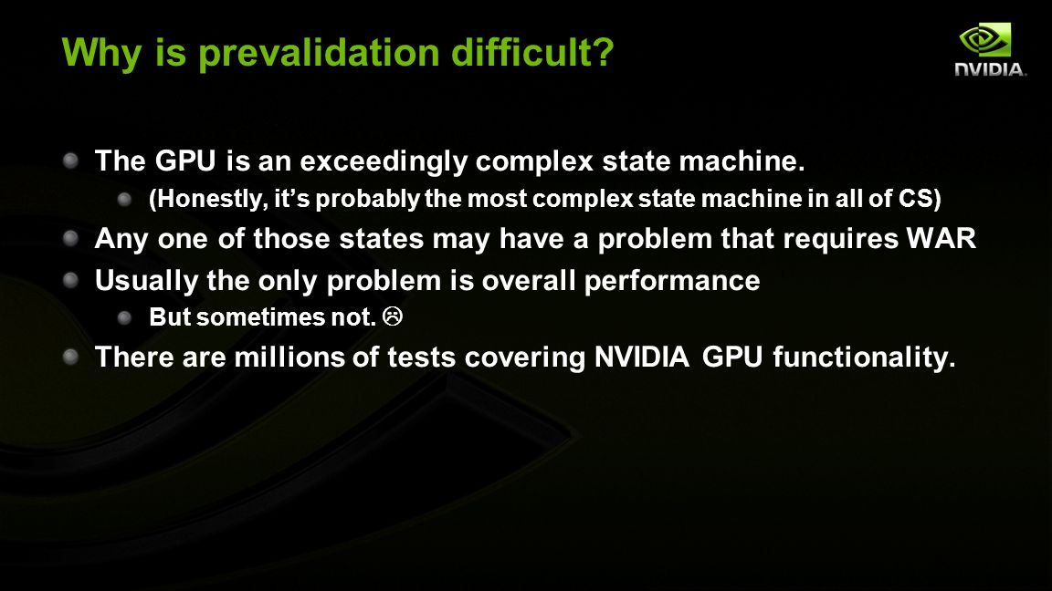 Why is prevalidation difficult? The GPU is an exceedingly complex state machine. (Honestly, it's probably the most complex state machine in all of CS)