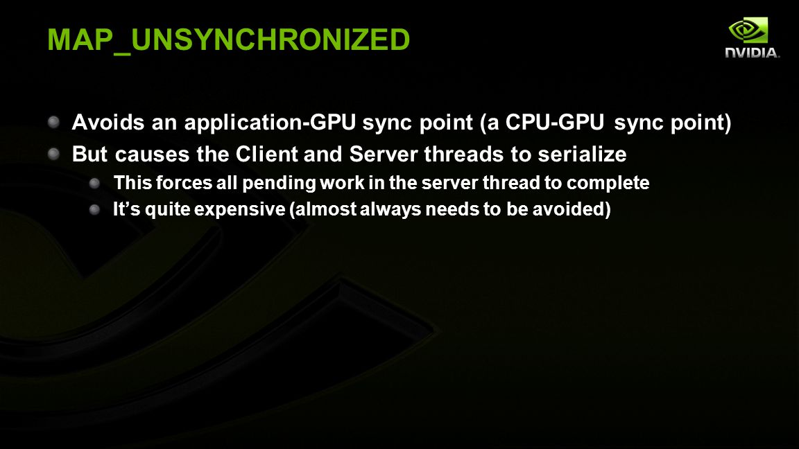 MAP_UNSYNCHRONIZED Avoids an application-GPU sync point (a CPU-GPU sync point) But causes the Client and Server threads to serialize This forces all p