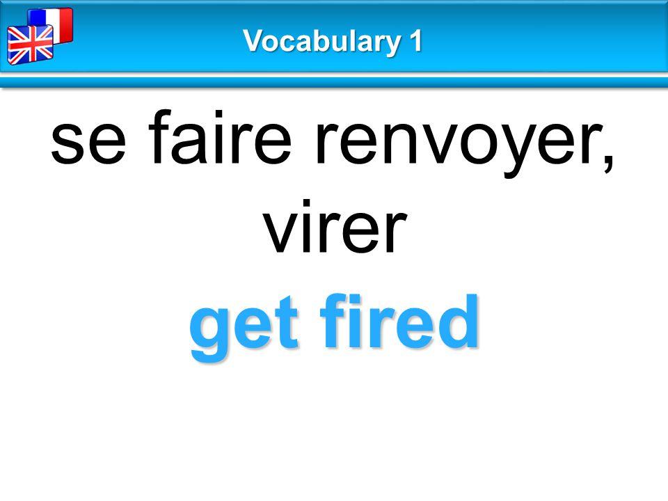 get fired se faire renvoyer, virer Vocabulary 1