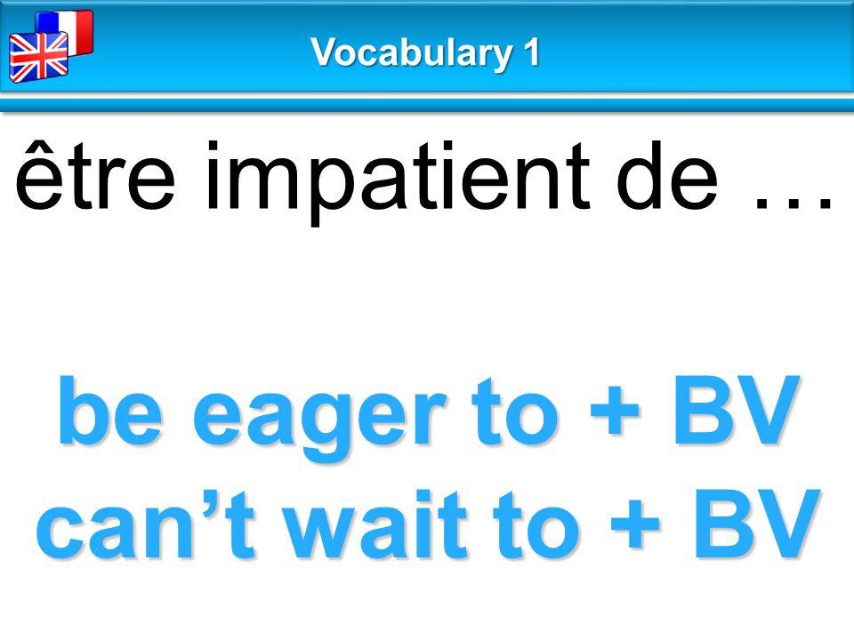 be eager to + BV can't wait to + BV être impatient de … Vocabulary 1