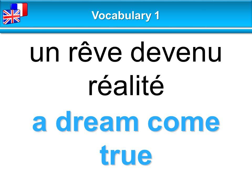 a dream come true un rêve devenu réalité Vocabulary 1