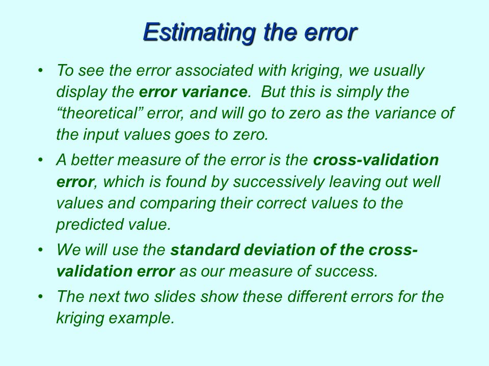 """Estimating the error To see the error associated with kriging, we usually display the error variance. But this is simply the """"theoretical"""" error, and"""