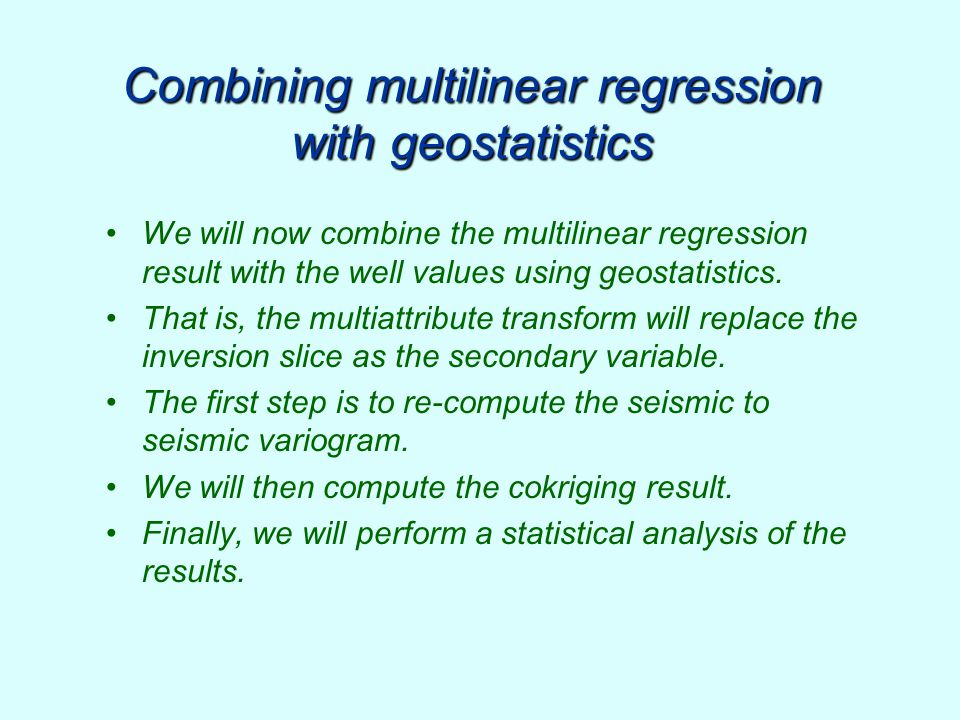 Combining multilinear regression with geostatistics We will now combine the multilinear regression result with the well values using geostatistics. Th