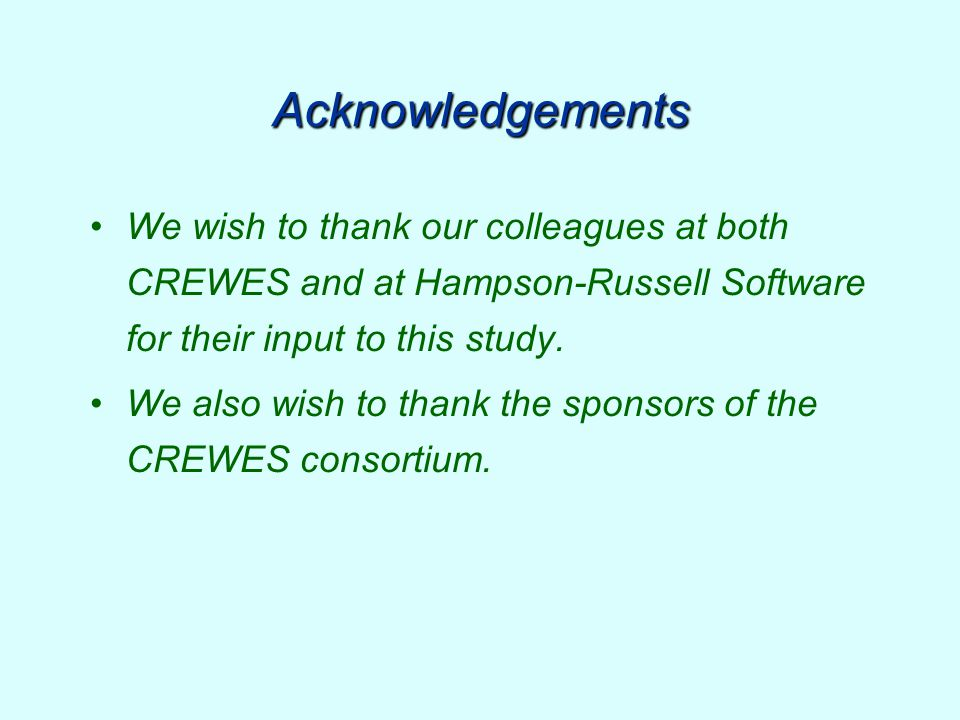 Acknowledgements We wish to thank our colleagues at both CREWES and at Hampson-Russell Software for their input to this study. We also wish to thank t