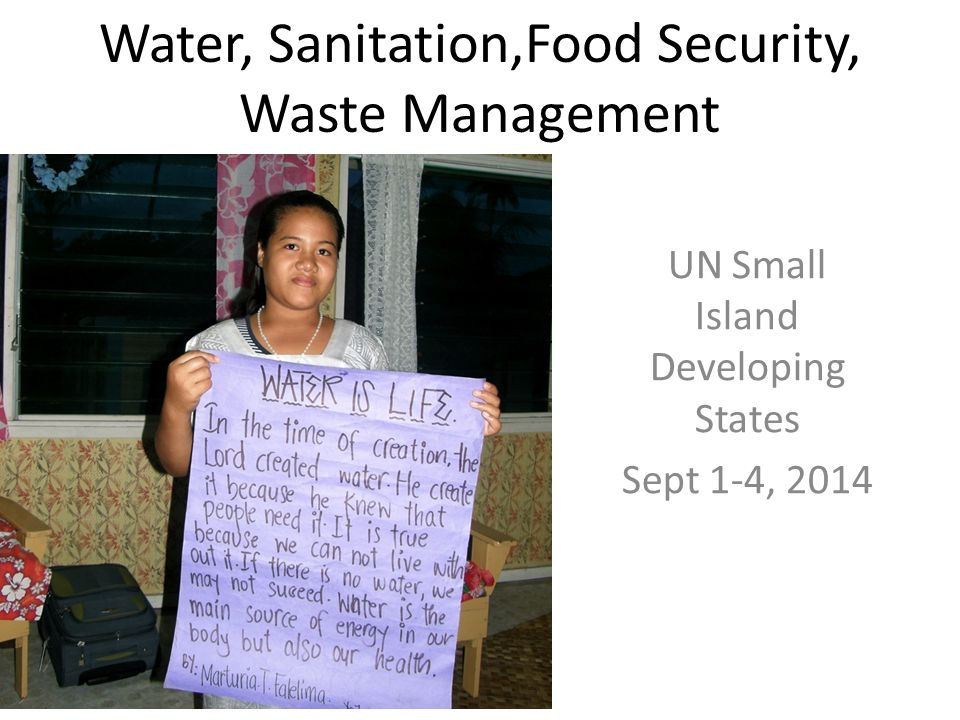 Water, Sanitation,Food Security, Waste Management UN Small Island Developing States Sept 1-4, 2014