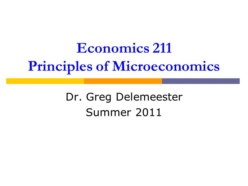 Economics 211 Principles of Microeconomics Dr. Greg Delemeester Summer 2011