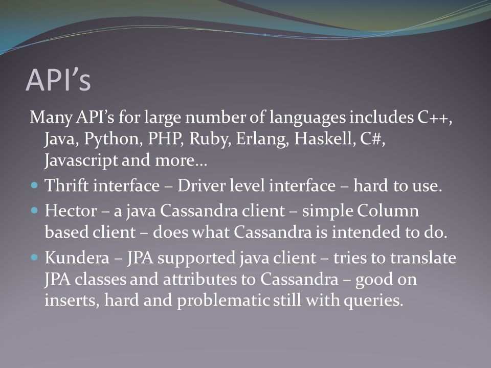 API's Many API's for large number of languages includes C++, Java, Python, PHP, Ruby, Erlang, Haskell, C#, Javascript and more… Thrift interface – Driver level interface – hard to use.