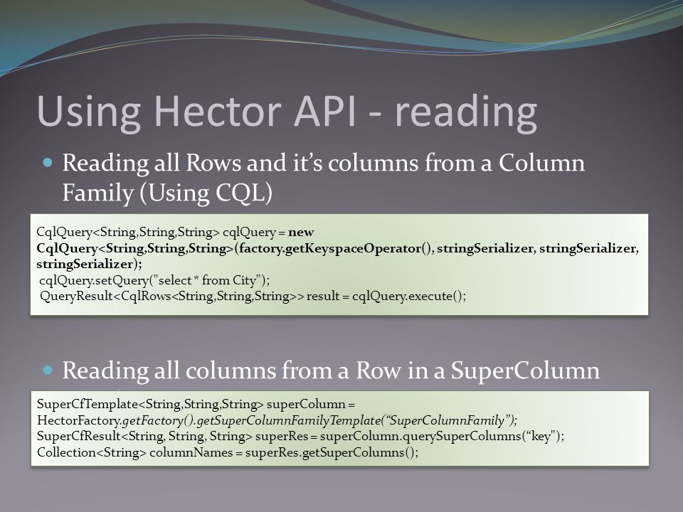 Using Hector API - reading Reading all Rows and it's columns from a Column Family (Using CQL) Reading all columns from a Row in a SuperColumn Family C