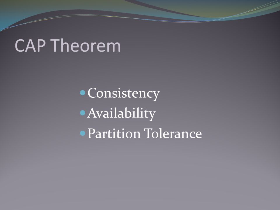 CAP Theorem Consistency Availability Partition Tolerance