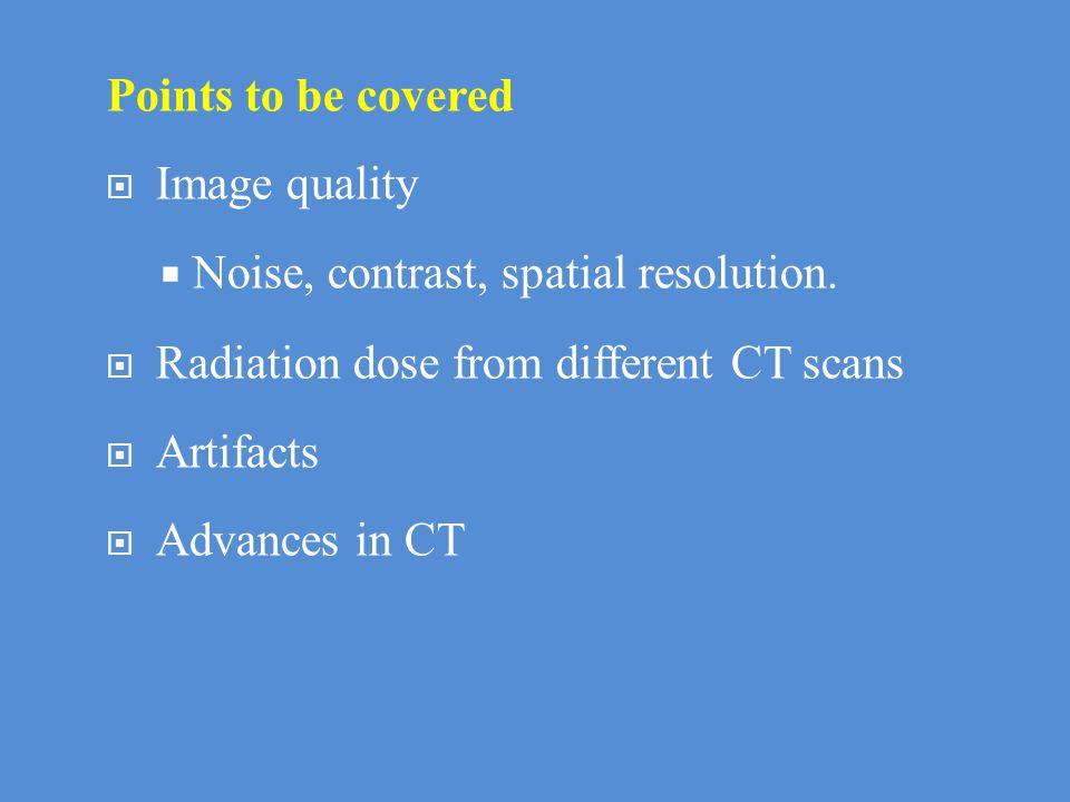 Organ Dose  Head CT  Thyroid - 1.9 mGy  Eye lens - 40 mGy  Chest CT  Breast - 21 mGy  Abdomen CT  Uterus – 8 mGy = 8mSv  Gonads - 8 mGy  Pelvis CT  Uterus – 26 mGy  Gonads - 23 mGy Dose to pregnant 1mGy (1mSv) worker.