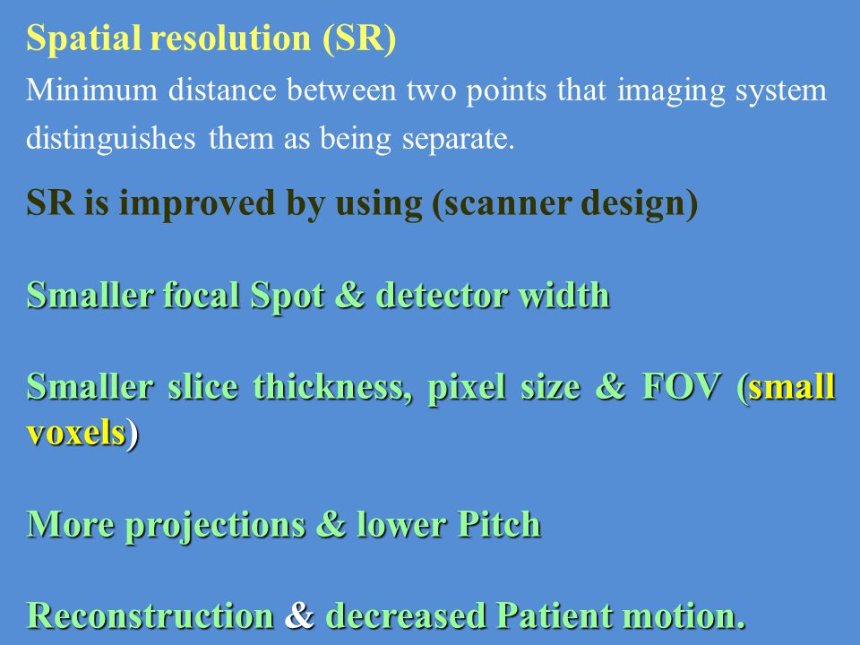 Spatial resolution (SR) Minimum distance between two points that imaging system distinguishes them as being separate. SR is improved by using (scanner