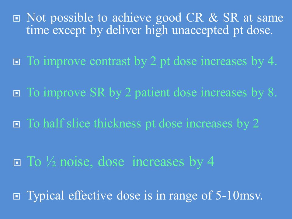 140KV120KV80KVParameter PoorIntermediateBestContrast LeastAverageMostNoise MostAverageLeastPenetration lowestintermediatehighestPatient dose Factors affect patient dose 1.