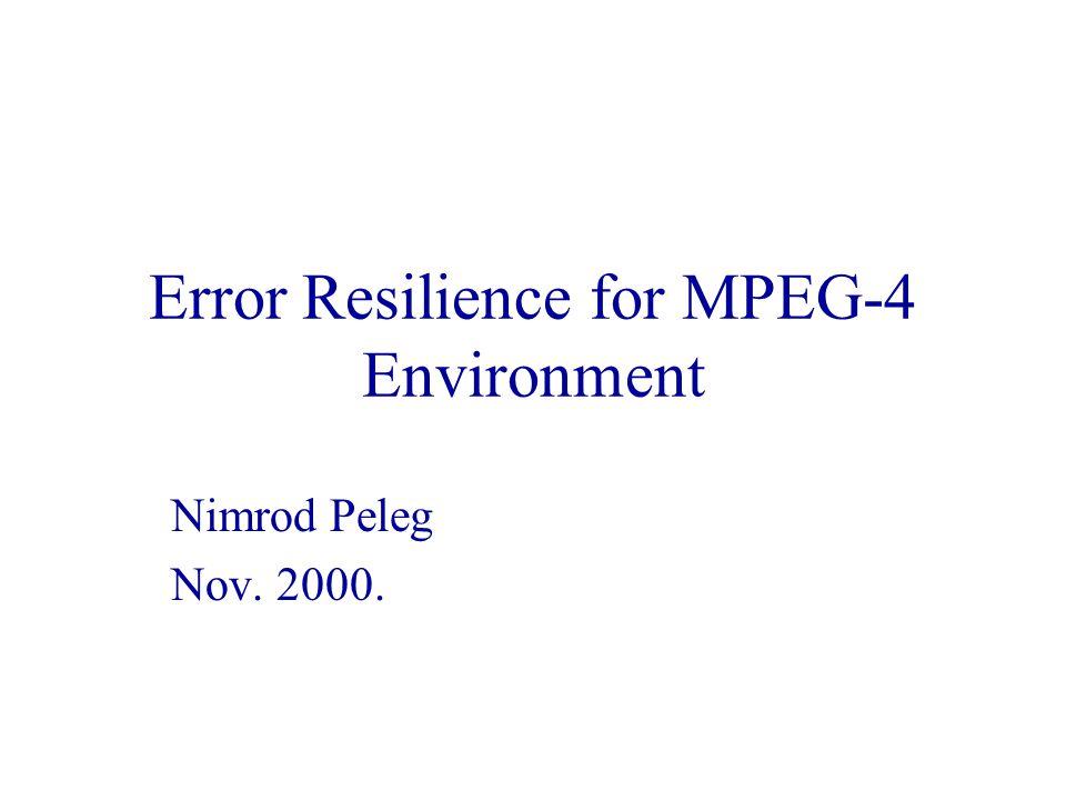 Error Resilience for MPEG-4 Environment Nimrod Peleg Nov. 2000.