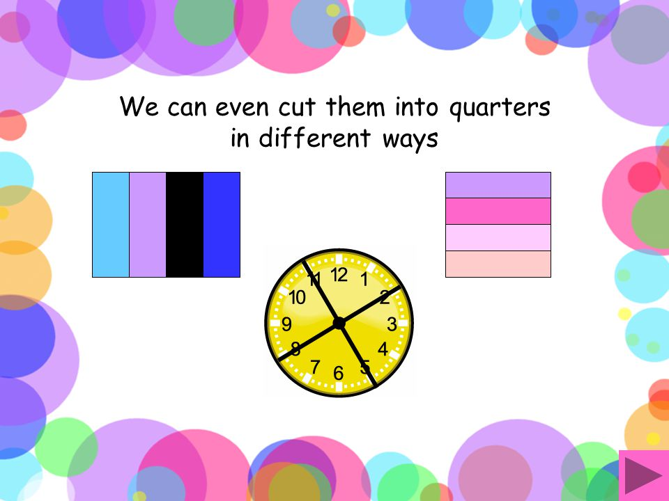 We can cut other shapes and objects into quarters too.