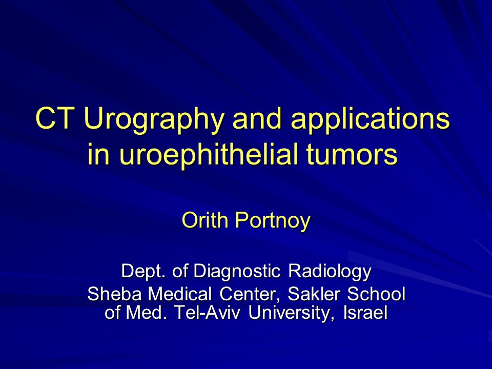 CT Urography and applications in uroephithelial tumors Orith Portnoy Dept.