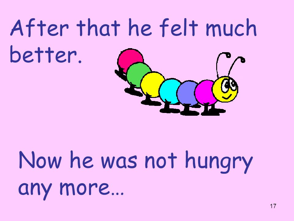 16 The next day was Sunday again. The caterpillar ate through one nice green leaf.