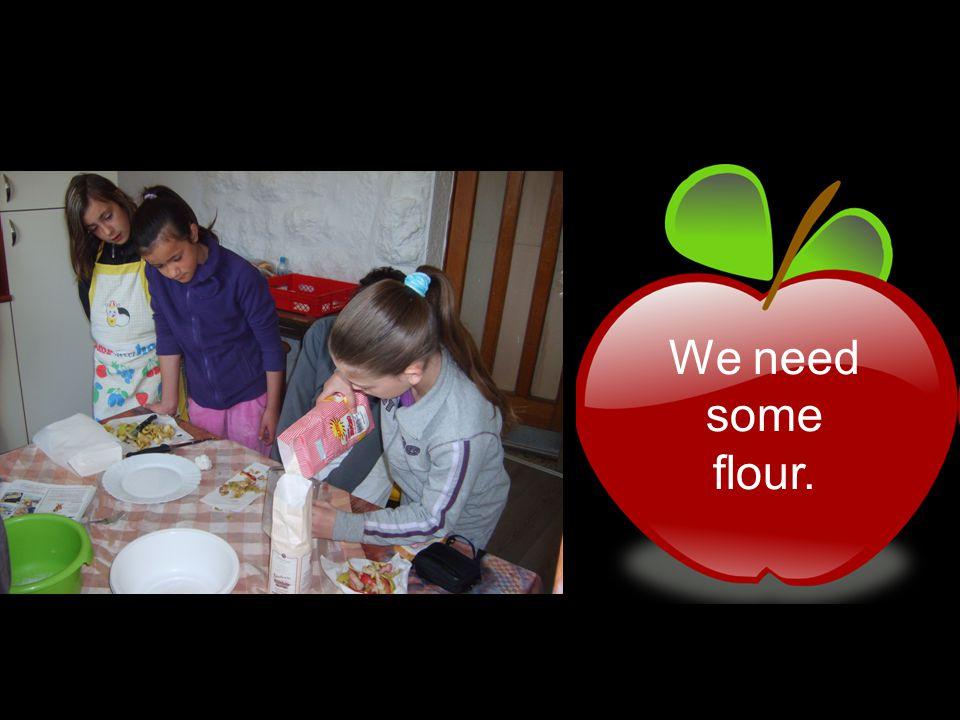 We need some flour.