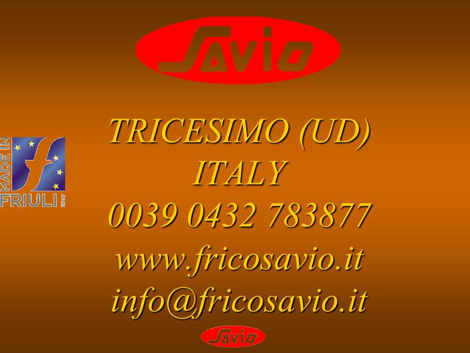 TRICESIMO (UD) ITALY 0039 0432 783877 www.fricosavio.it info@fricosavio.it