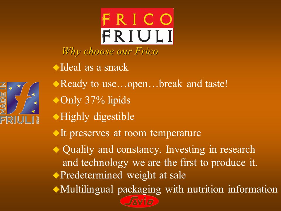 Why choose our Frico u Quality and constancy.