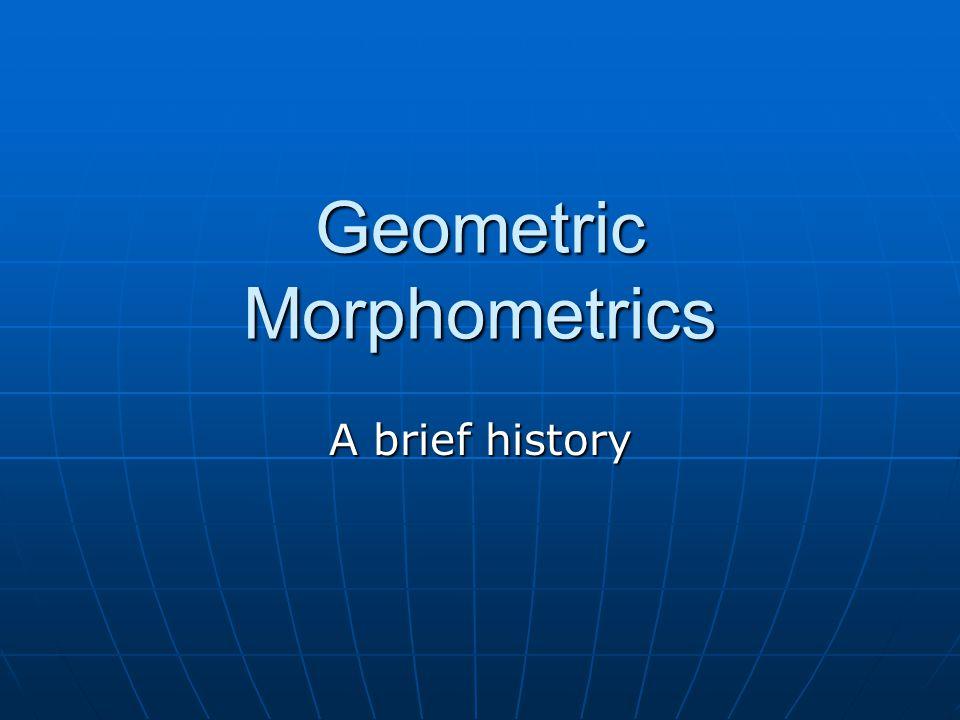 Geometric Morphometrics A brief history