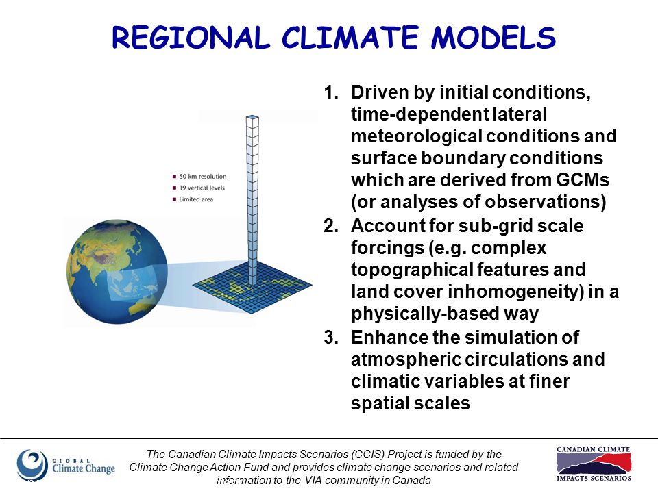 The Canadian Climate Impacts Scenarios (CCIS) Project is funded by the Climate Change Action Fund and provides climate change scenarios and related information to the VIA community in Canada Prepared by Elaine Barrow, CCIS Project [Source: G.