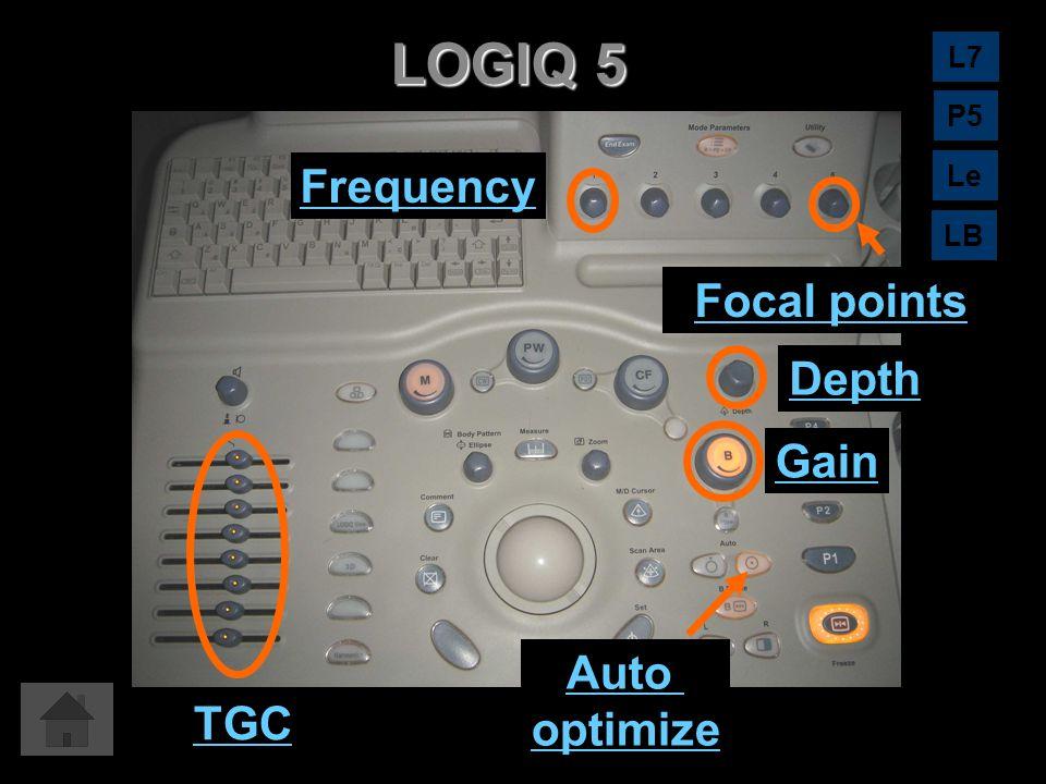 LOGIQ 5 TGC Auto optimize Gain Depth Focal points Frequency L7 LB Le P5