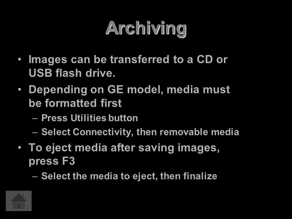 Archiving Images can be transferred to a CD or USB flash drive. Depending on GE model, media must be formatted first –Press Utilities button –Select C