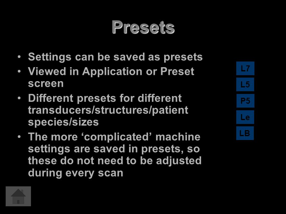 Presets Settings can be saved as presets Viewed in Application or Preset screen Different presets for different transducers/structures/patient species