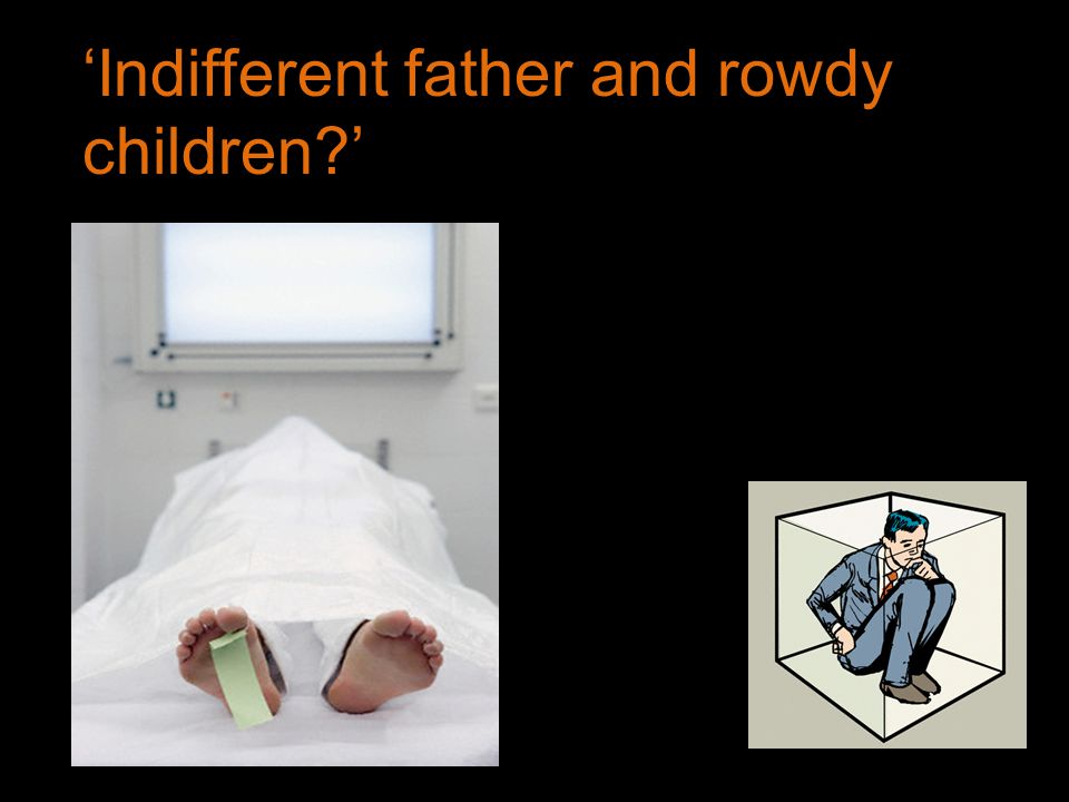 'Indifferent father and rowdy children '