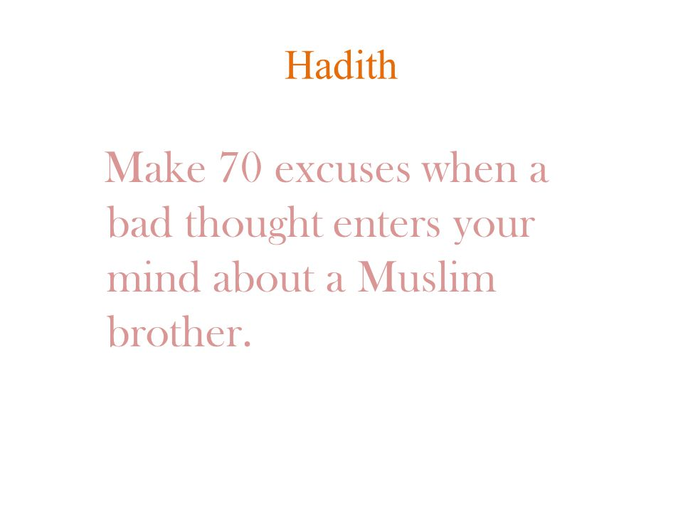 Hadith Make 70 excuses when a bad thought enters your mind about a Muslim brother.