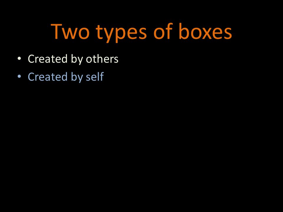 Two types of boxes Created by others Created by self