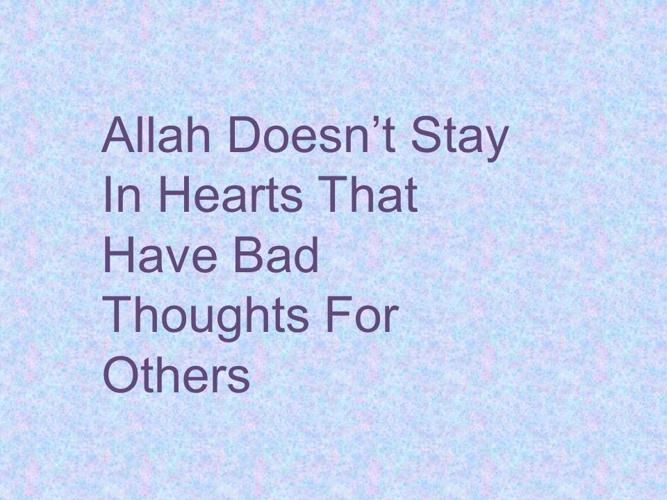 Allah Doesn't Stay In Hearts That Have Bad Thoughts For Others