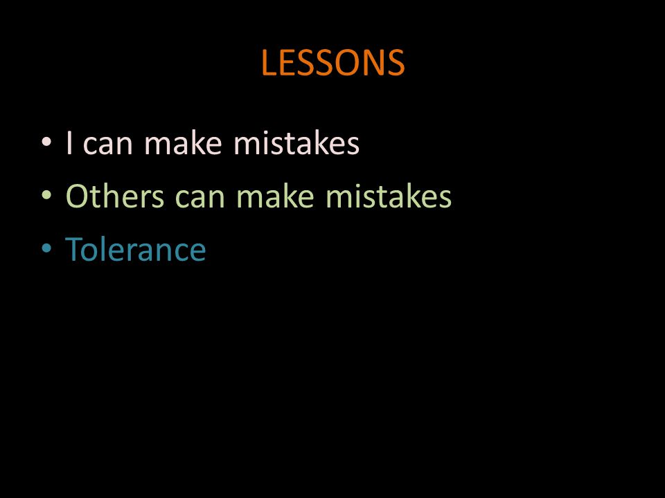 LESSONS I can make mistakes Others can make mistakes Tolerance
