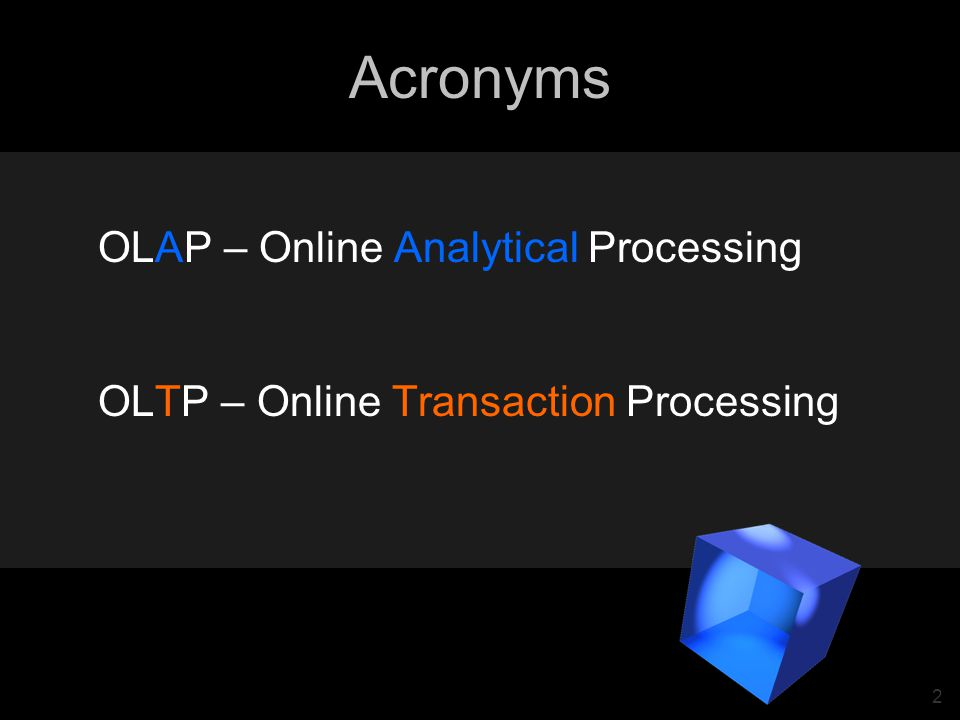 2 Acronyms OLAP – Online Analytical Processing OLTP – Online Transaction Processing