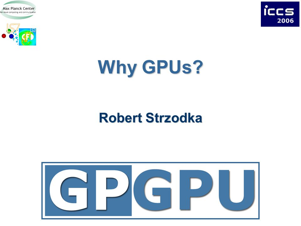 Why GPUs Robert Strzodka