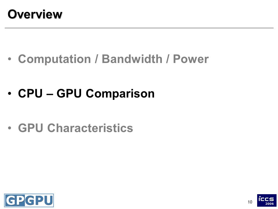 10Overview Computation / Bandwidth / Power CPU – GPU Comparison GPU Characteristics