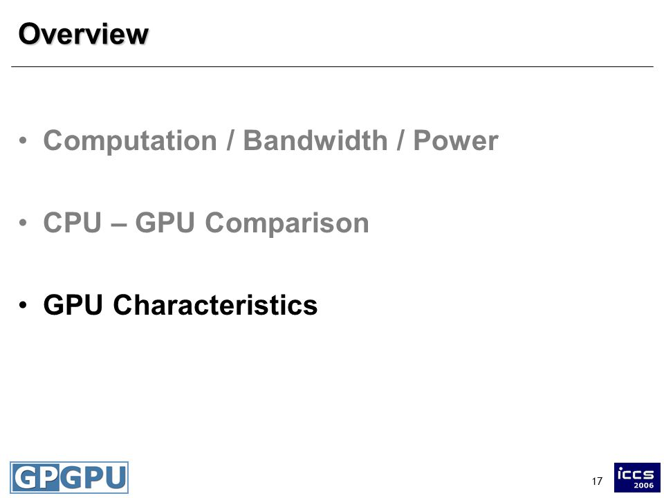 17Overview Computation / Bandwidth / Power CPU – GPU Comparison GPU Characteristics