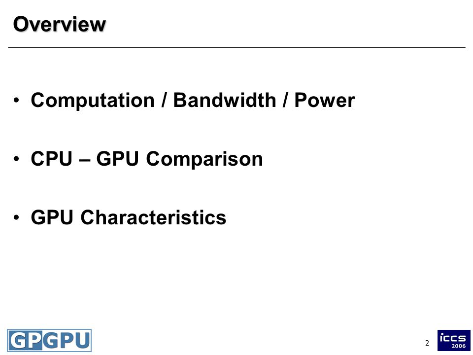 2Overview Computation / Bandwidth / Power CPU – GPU Comparison GPU Characteristics